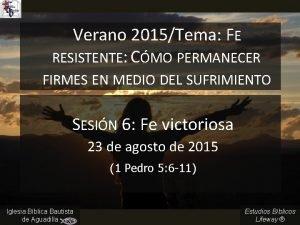 Verano 2015Tema FE RESISTENTE CMO PERMANECER FIRMES EN