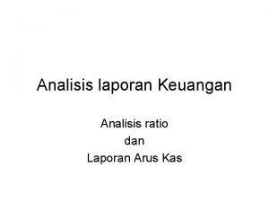 Analisis laporan Keuangan Analisis ratio dan Laporan Arus