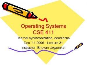Operating Systems CSE 411 Kernel synchronization deadlocks Dec