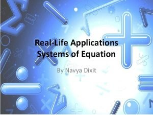 RealLife Applications Systems of Equation By Navya Dixit