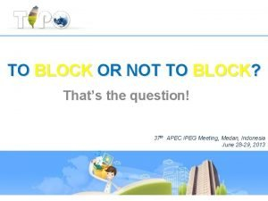 TO BLOCK OR NOT TO BLOCK Thats the