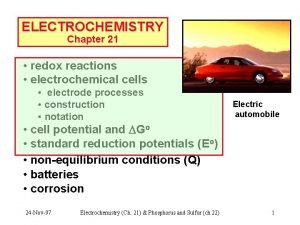 ELECTROCHEMISTRY Chapter 21 redox reactions electrochemical cells electrode