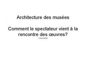 Architecture des muses Comment le spectateur vient la