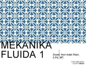 MEKANIKA FLUIDA 1 Dosen Novi Indah Riani S
