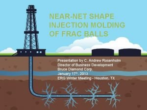 NEARNET SHAPE INJECTION MOLDING OF FRAC BALLS Presentation
