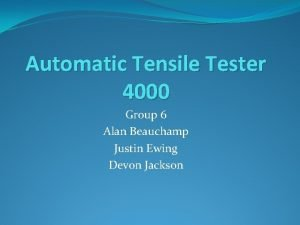 Automatic Tensile Tester 4000 Group 6 Alan Beauchamp