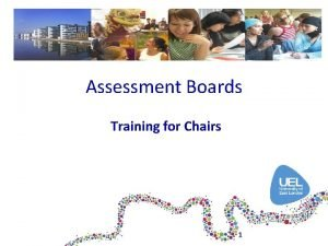 Assessment Boards Training for Chairs 1 Purpose of