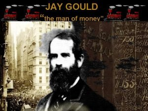 JAY GOULD the man of money Jay Gould