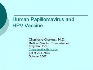 Human Papillomavirus and HPV Vaccine Charlene Graves M