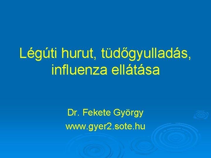Lgti hurut tdgyullads influenza elltsa Dr Fekete Gyrgy