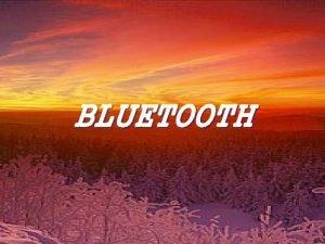 BLUETOOTH Tematy prezentacji Bluetooth czyli co to waciwie
