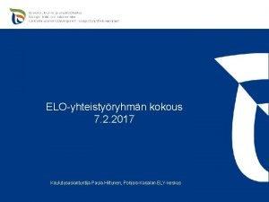 ELOyhteistyryhmn kokous 7 2 2017 Koulutusasiantuntija Paula Hiltunen