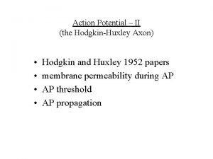 Action Potential II the HodgkinHuxley Axon Hodgkin and