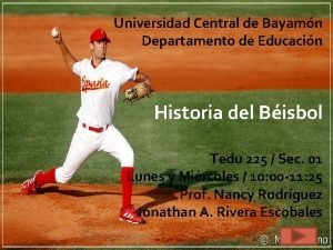 Universidad Central de Bayamn Departamento de Educacin Historia