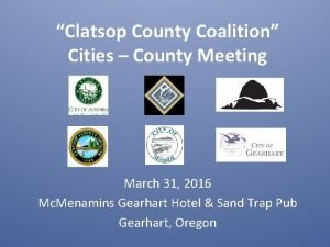 Clatsop County Coalition Cities County Meeting March 31