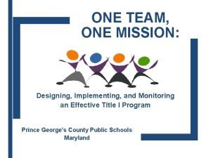 ONE TEAM ONE MISSION Designing Implementing and Monitoring