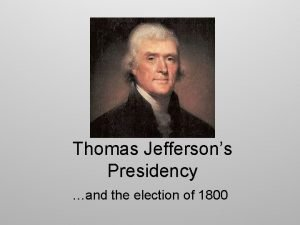 Thomas Jeffersons Presidency and the election of 1800