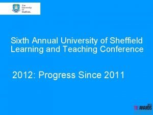 Sixth Annual University of Sheffield Learning and Teaching