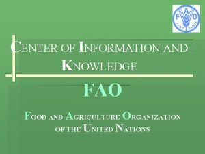 CENTER OF INFORMATION AND KNOWLEDGE FAO FOOD AND