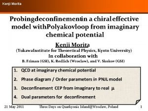 Kenji Morita Probing deconfinementin a chiral effective model