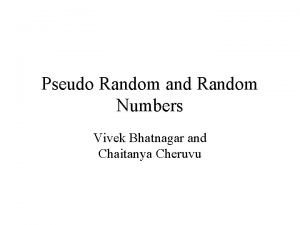 Pseudo Random and Random Numbers Vivek Bhatnagar and
