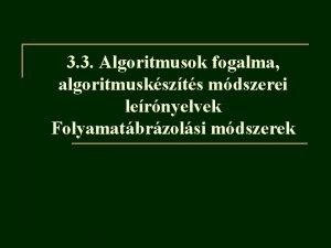 3 3 Algoritmusok fogalma algoritmuskszts mdszerei lernyelvek Folyamatbrzolsi