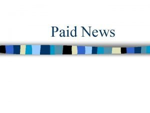 Paid News Paid News has been defined by