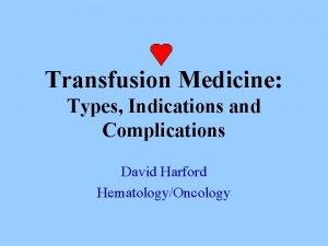 Transfusion Medicine Types Indications and Complications David Harford