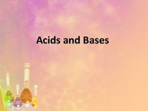 Acids and Bases Properties of Acids and Bases