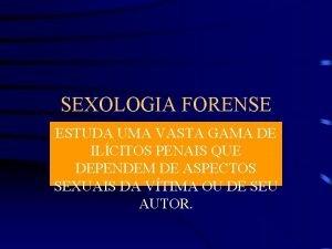 SEXOLOGIA FORENSE ESTUDA UMA VASTA GAMA DE ILCITOS
