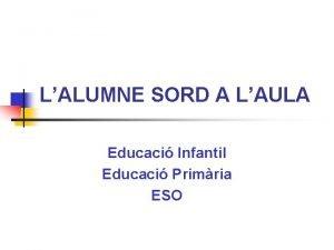 LALUMNE SORD A LAULA Educaci Infantil Educaci Primria