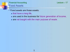 Financial Accounting Lecture 17 Fixed Assets Fixed assets