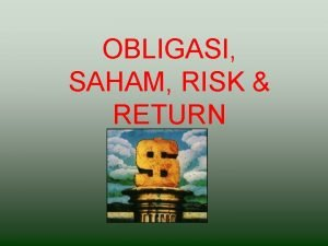 OBLIGASI SAHAM RISK RETURN OBLIGASI Obligasi adalah wesel