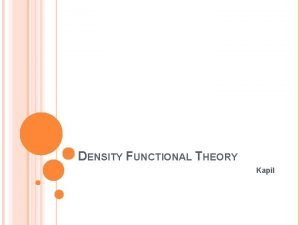 DENSITY FUNCTIONAL THEORY Kapil OUTLINE Background Density Functional
