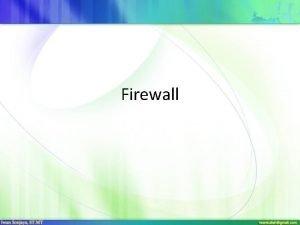 Firewall Topik pembahasan Definisi Tujuan Prinsipprinsip disain firewall