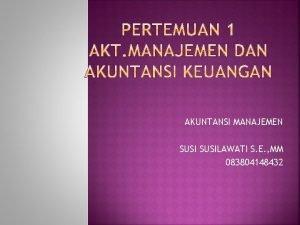 AKUNTANSI MANAJEMEN SUSILAWATI S E MM 083804148432 Akuntansi
