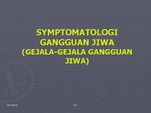 SYMPTOMATOLOGI GANGGUAN JIWA GEJALAGEJALA GANGGUAN JIWA 29112020 abs