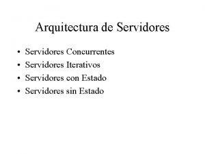 Arquitectura de Servidores Servidores Concurrentes Servidores Iterativos Servidores
