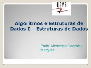 Algoritmos e Estruturas de Dados I Estruturas de