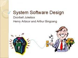 System Software Design Doorbell Jukebox Henry Arbicor and