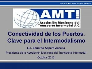 Asociacin Mexicana del Transporte Intermodal Conectividad de los