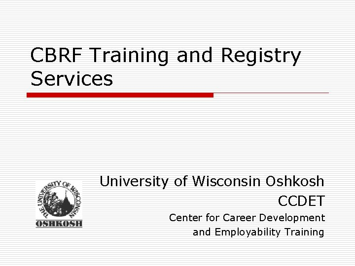 CBRF Training and Registry Services University of Wisconsin