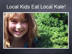 Local Kids Eat Local Kale How does your