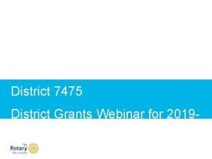 District 7475 District Grants Webinar for 201920 District