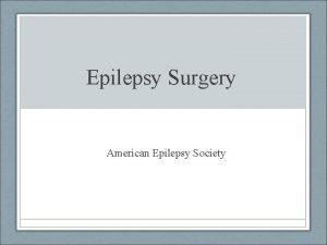 Epilepsy Surgery American Epilepsy Society Epilepsy Care Seizure