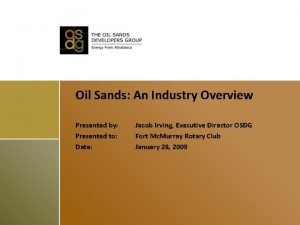 Oil Sands An Industry Overview Presented by Presented