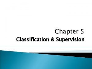 Chapter 5 Classification Supervision Introduction Supervision is the