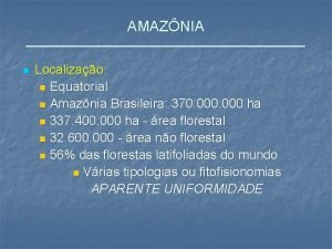 AMAZNIA n Localizao n Equatorial n Amaznia Brasileira