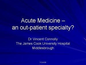 Acute Medicine an outpatient specialty Dr Vincent Connolly