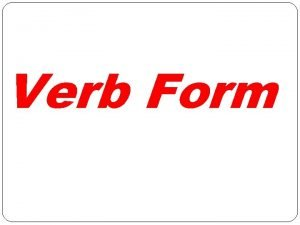 Verb Form VERB FORM CHECK AND PRACTISE Check